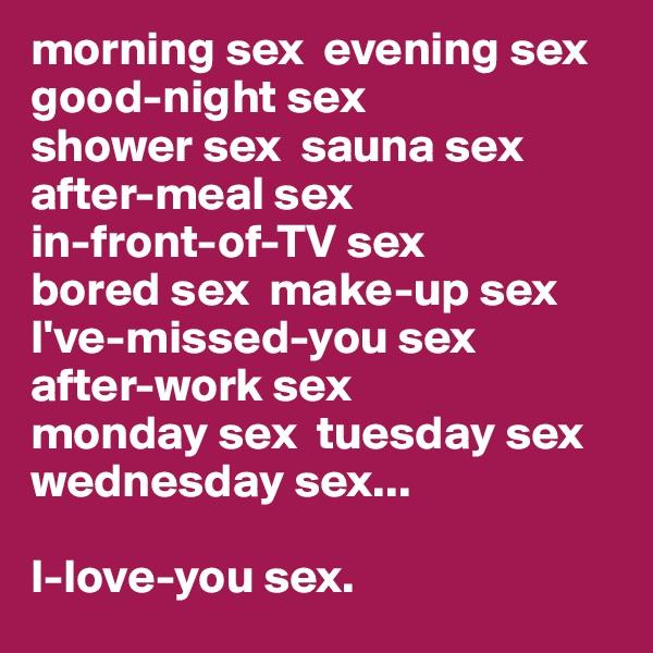 morning-sex-evening-sex-good-night-sex-shower-sex